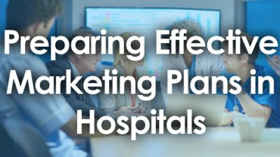Skills Of Preparing Effective Marketing Plans In Hospital