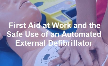 First Aid at Work and the Safe Use of an Automated External Defibrillator