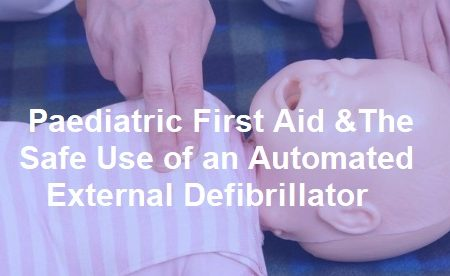 Paediatric First Aid and The Safe Use of an Automated External Defibrillator
